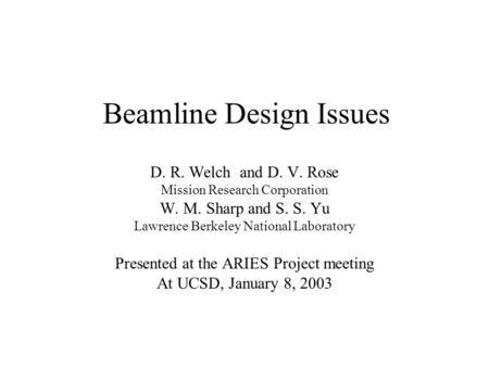 Beamline Design Issues D. R. Welch and D. V. Rose Mission Research Corporation W. M. Sharp and S. S. Yu Lawrence Berkeley National Laboratory Presented.