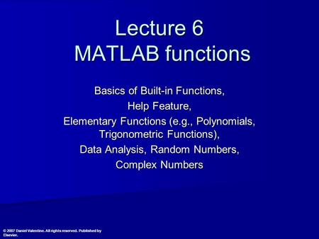 Lecture 6 MATLAB functions Basics of Built-in Functions, Help Feature, Elementary Functions (e.g., Polynomials, Trigonometric Functions), Data Analysis,