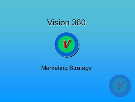 Vision 360 Marketing Strategy. Target Market Formal education: Some college/associate degree: 45% Bachelor's degree: 26% High school graduate: 9% Graduate.