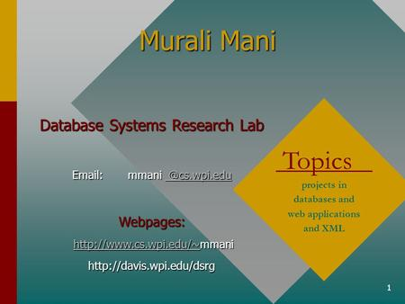 1 Murali Mani Topics projects in databases and web applications and XML Database Systems Research Lab  @cs.wpi.eduWebpages:
