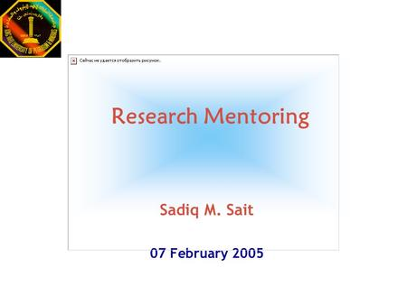 Research Mentoring Sadiq M. Sait 07 February 2005.