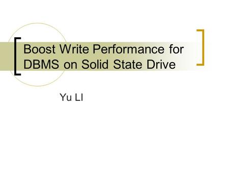 Boost Write Performance for DBMS on Solid State Drive Yu LI.