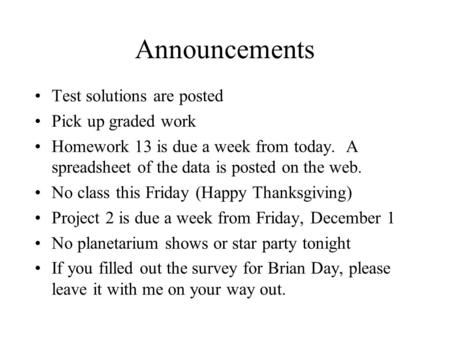Announcements Test solutions are posted Pick up graded work Homework 13 is due a week from today. A spreadsheet of the data is posted on the web. No class.
