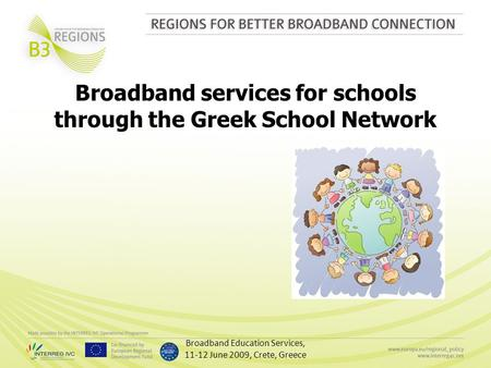 Broadband Education Services, 11-12 June 2009, Crete, Greece Broadband services for schools through the Greek School Network.