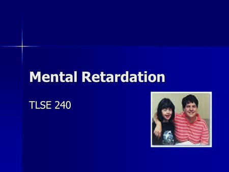 "Mental Retardation TLSE 240. IDEA ""Significantly sub-average intellectual functioning existing with deficits in adaptive behavior and manifested during."