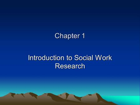 Chapter 1 Introduction to Social Work Research. RESEARCH AND ACCOUNTABILITY The Council on Social Work Education The National Association of Social Workers.