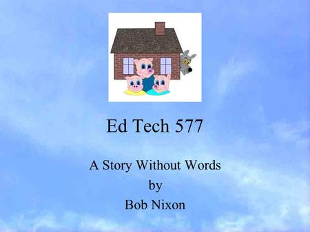 Ed Tech 577 A Story Without Words by Bob Nixon.