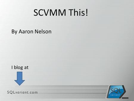 By Aaron Nelson I blog at SCVMM This!. Why Virtualize Four components make virtualization very compelling. * (to me) Live Migration – If you need to switch.