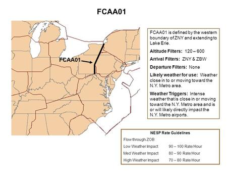 FCAA01 FCAA01 is defined by the western boundary of ZNY and extending to Lake Erie. Altitude Filters: 120 – 600 Arrival Filters: ZNY & ZBW Departure Filters: