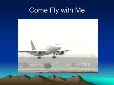 Come Fly with Me. Trustworthy Software is: Safe: Does no harm Reliable: No crash or hang. Secure: No Hacking Possible.