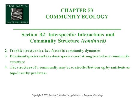 CHAPTER 53 COMMUNITY ECOLOGY Copyright © 2002 Pearson Education, Inc., publishing as Benjamin Cummings Section B2: Interspecific Interactions and Community.