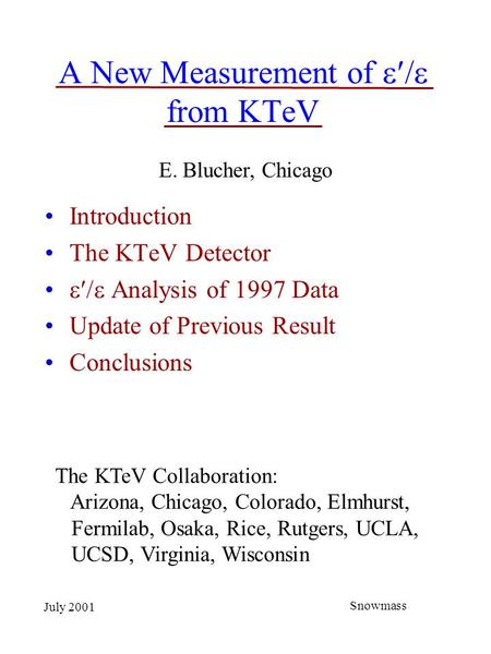July 2001 Snowmass A New Measurement of  from KTeV Introduction The KTeV Detector  Analysis of 1997 Data Update of Previous Result Conclusions.