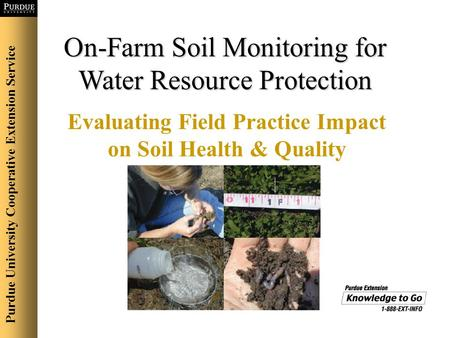 On-Farm Soil Monitoring for Water Resource Protection Evaluating Field Practice Impact on Soil Health & Quality Purdue University Cooperative Extension.