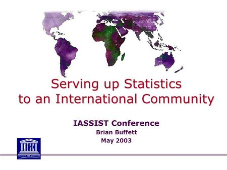 Serving up Statistics to an International Community IASSIST Conference Brian Buffett May 2003.