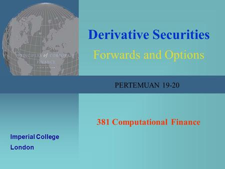 Computational Finance 1/47 Derivative Securities Forwards and Options 381 Computational Finance Imperial College London PERTEMUAN 19-20.