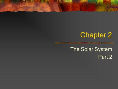 Chapter 2 The Solar System Part 2. Planets Planets are bodies of considerable mass that orbit a star like the sun. The solar system is officially comprised.
