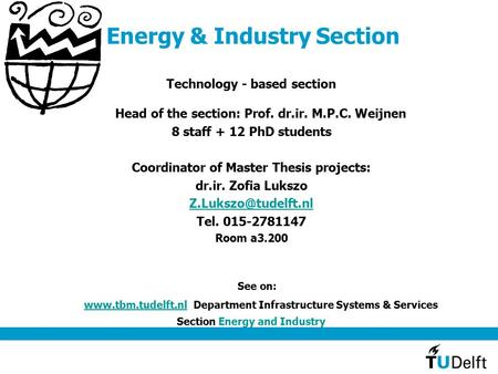 Energy & Industry Section Technology - based section Head of the section: Prof. dr.ir. M.P.C. Weijnen 8 staff + 12 PhD students Coordinator of Master Thesis.