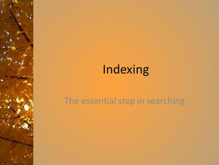 Indexing The essential step in searching. Review a bit We have seen so far – Crawling In the abstract and as implemented Your own code and Nutch If you.