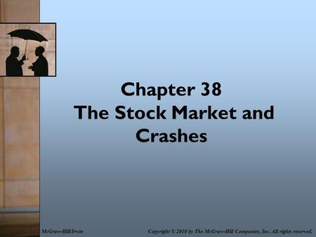 Chapter 38 The Stock Market and Crashes Copyright © 2010 by The McGraw-Hill Companies, Inc. All rights reserved.McGraw-Hill/Irwin.