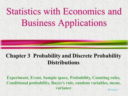 5E Note 4 Statistics with Economics and Business Applications Chapter 3 Probability and Discrete Probability Distributions Experiment, Event, Sample space,