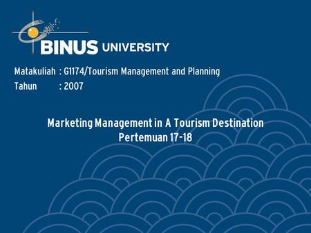 Marketing Management in A Tourism Destination Pertemuan 17-18 Matakuliah: G1174/Tourism Management and Planning Tahun: 2007.