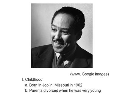 (www. Google images) I. Childhood a. Born in Joplin, Missouri in 1902 b. Parents divorced when he was very young.