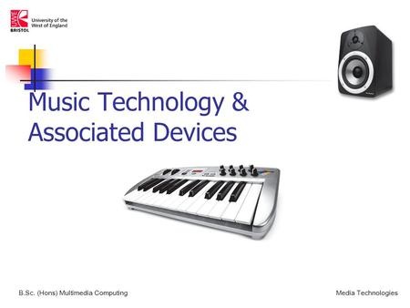 Music Technology & Associated Devices B.Sc. (Hons) Multimedia ComputingMedia Technologies.