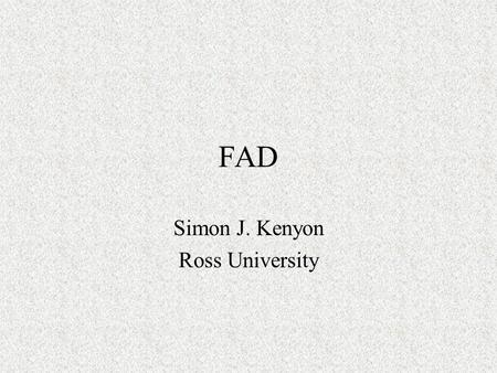 FAD Simon J. Kenyon Ross University. FAD Myths FADs are a problem for large animal veterinarians FADs look like the pictures USDA/APHIS/VS doesn't like.