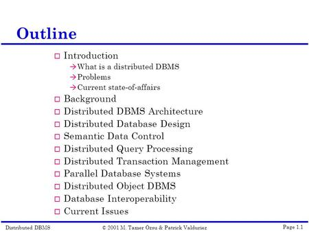 Distributed DBMS© 2001 M. Tamer Özsu & Patrick Valduriez Page 1.1 Outline  Introduction à What is a distributed DBMS à Problems à Current state-of-affairs.