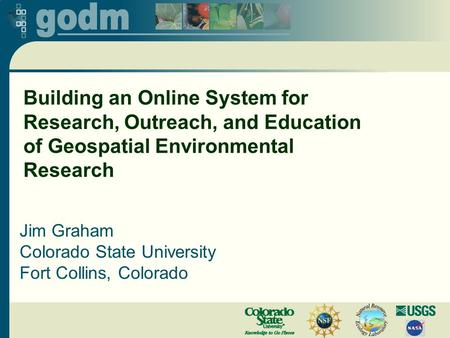 Building an Online System for Research, Outreach, and Education of Geospatial Environmental Research Jim Graham Colorado State University Fort Collins,