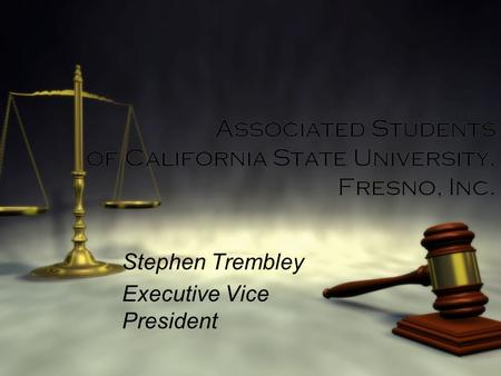 Associated Students of California State University, Fresno, Inc. Stephen Trembley Executive Vice President Stephen Trembley Executive Vice President.