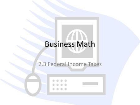 Business Math 2.3 Federal Income Taxes.