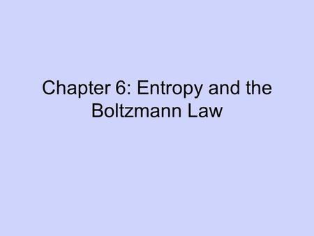 Chapter 6: Entropy and the Boltzmann Law. S = k ℓn W This eqn links macroscopic property entropy and microscopic term multiplicity. k = Boltzmann constant.