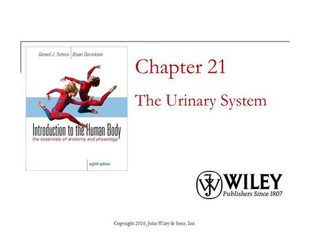 Copyright 2010, John Wiley & Sons, Inc. Chapter 21 The Urinary System.