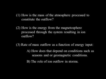 (1)How is the mass of the atmosphere processed to constitute the outflow? (2)How is the energy from the magnetosphere processed through the system resulting.
