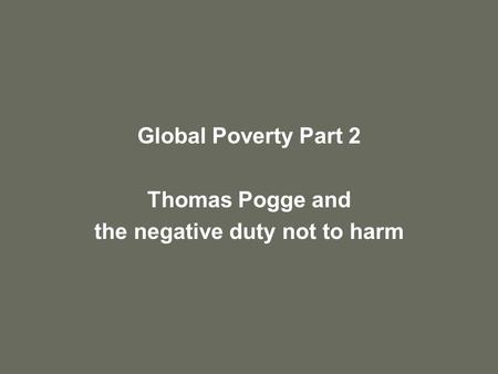 Global Poverty Part 2 Thomas Pogge and the negative duty not to harm.