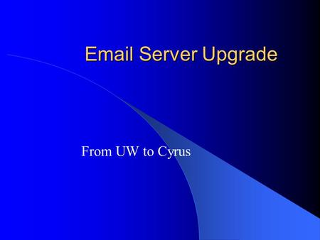 Email Server Upgrade From UW to Cyrus. What is an IMAP Server? Provides access to your mail messages stored on the mail server Requires authentication.