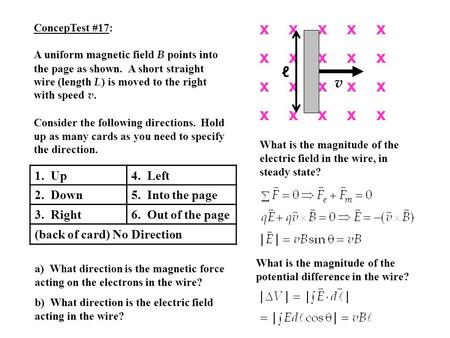 1. Up4. Left 2. Down5. Into the page 3. Right6. Out of the page (back of card) No Direction ConcepTest #17: A uniform magnetic field B points into the.