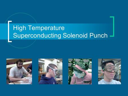 High Temperature Superconducting Solenoid Punch. Our Mission Make an actuator using BSSCO 2223 HTS tape from American Superconductor.