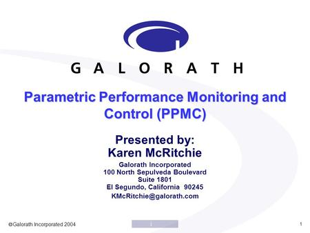  Galorath Incorporated 2004 1 Parametric Performance Monitoring and Control (PPMC) Presented by: Karen McRitchie Galorath Incorporated 100 North Sepulveda.