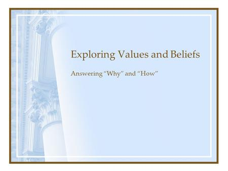 "Exploring Values and Beliefs Answering ""Why"" and ""How"""