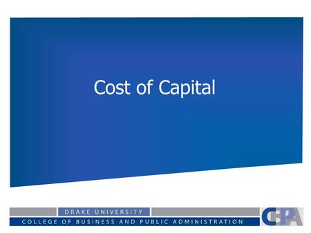 Cost of Capital. Goal of Financial Management: Maximize the value of the firm as determined by: the present value of its expected cash flows, discounted.