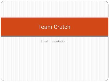 Final Presentation Team Crutch. Agenda Process – Justin Vision Document Issues Use Case Diagram Domain Diagram SIG Prototype Why Team Crutch?