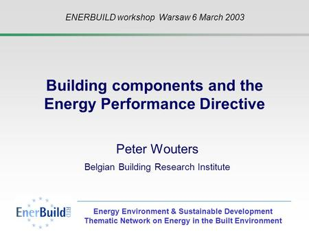 Energy Environment & Sustainable Development Thematic Network on Energy in the Built Environment Building components and the Energy Performance Directive.