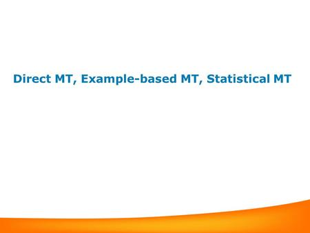 Direct MT, Example-based MT, <strong>Statistical</strong> MT