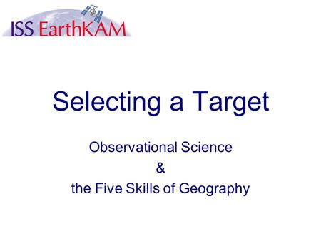 Selecting a Target Observational Science & the Five Skills of Geography.