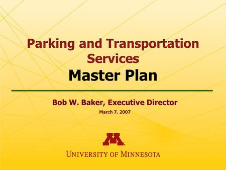 Parking and Transportation Services Master Plan Bob W. Baker, Executive Director March 7, 2007.
