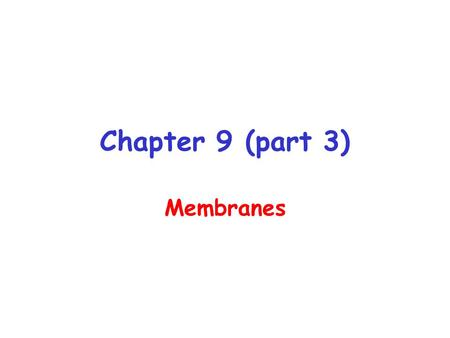Chapter 9 (part 3) Membranes. Membrane transport Membranes are selectively permeable barriers Hydrophobic uncharged small molecules can freely diffuse.