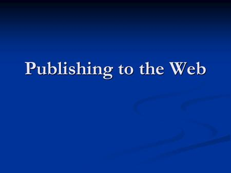 Publishing to the Web. Assignment 3 – Make your own HTML page You will need to: You will need to: Write an HTML page with a plain text editor such as.