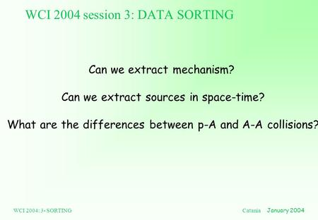 WCI 2004: 3- SORTING Catania January 2004 WCI 2004 session 3: DATA SORTING Can we extract mechanism? Can we extract sources in space-time? What are the.